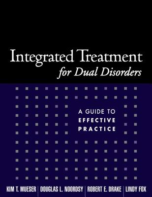 Integrated Treatment For Dual Disorders By Mueser, Kim Tornvall (EDT)/ Noordsy, Douglas L./ Drake, Robert E./ Fox, Lindy